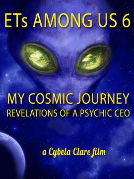 ETs Among Us 6: My Cosmic Journey - Revelations of a Psychic CEO